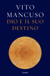 """""""Dio e il suo destino"""" di Vito Mancuso, Garzanti Libri editore, 2015 Pag. 463, euro 20,00"""